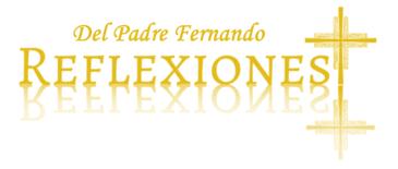 Del Padre Fernando Reflexiones 5 de Abril de 2020