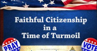 Faithful Citizenship in a Time of Turmoil – Elections